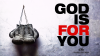 God is For You – Part 1