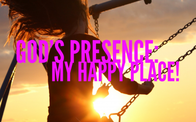 God's Presence — My Happy Place